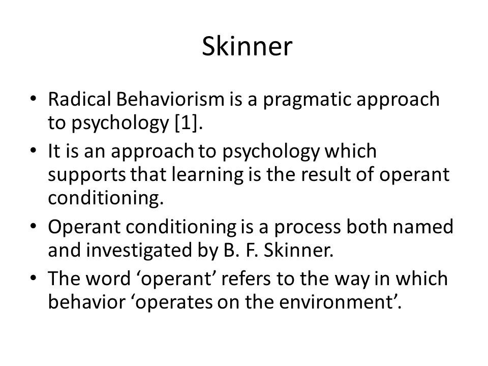 Skinner Radical Behaviorism is a pragmatic approach to psychology [1].